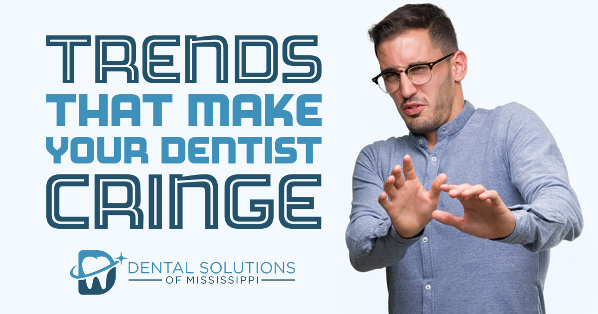 trends that make your dentist cringe