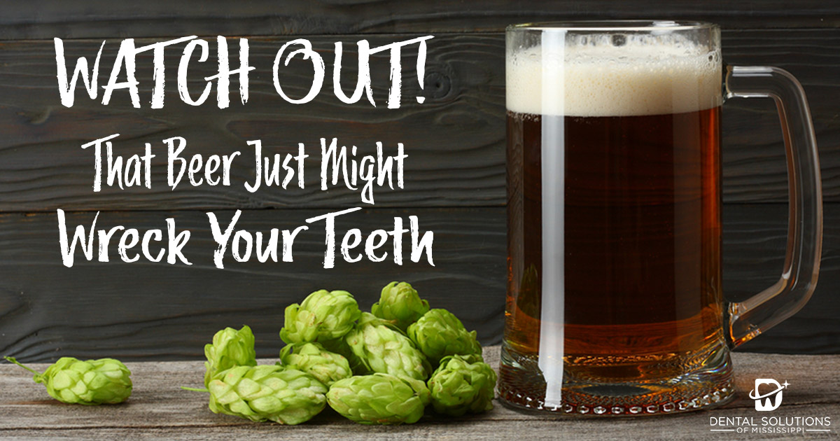 Watch out that beer just might wreck your teeth