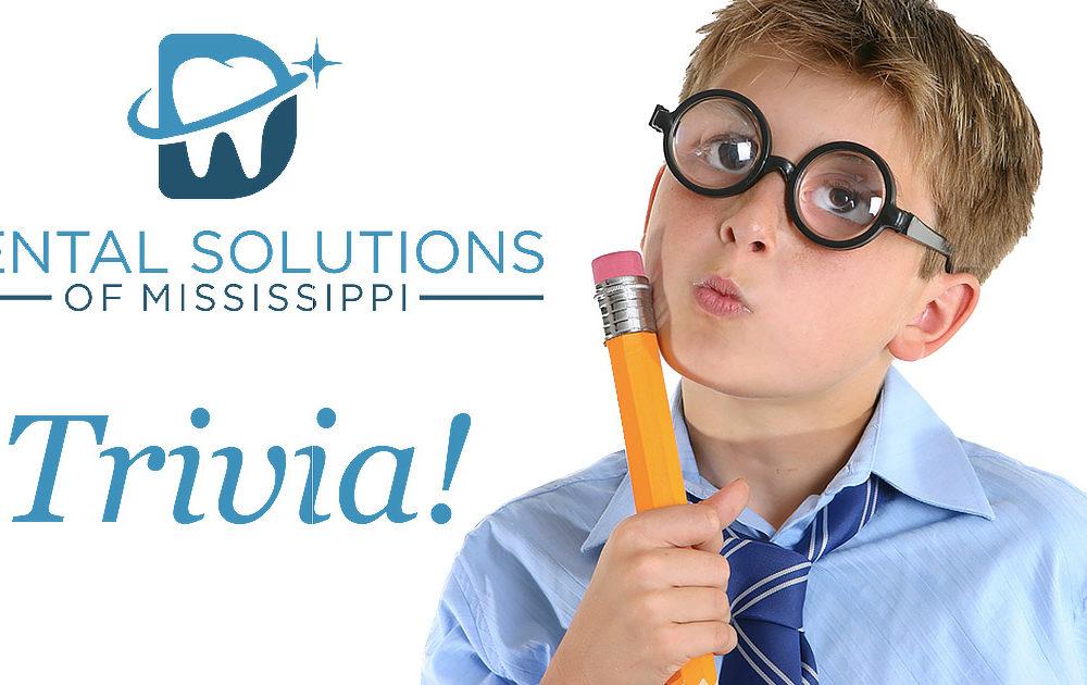Dental solutions of mississipi Trivia